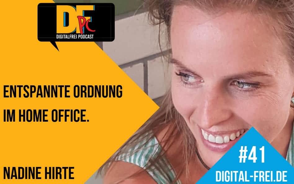 DFP #41 mit Nadine Hirte. So erreichst du entspannte Ordnung im Home Office!
