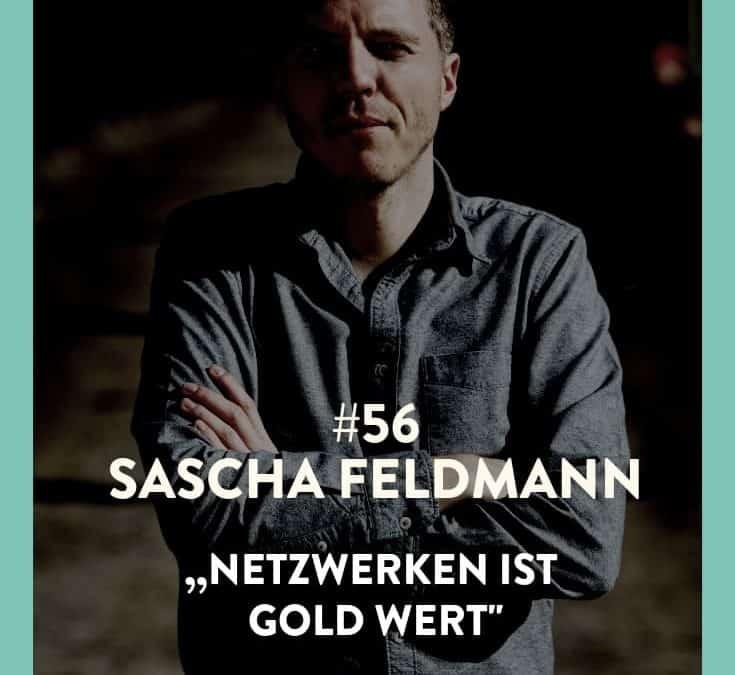 #56 – Sascha Feldmann – Netzwerken ist Gold wert!