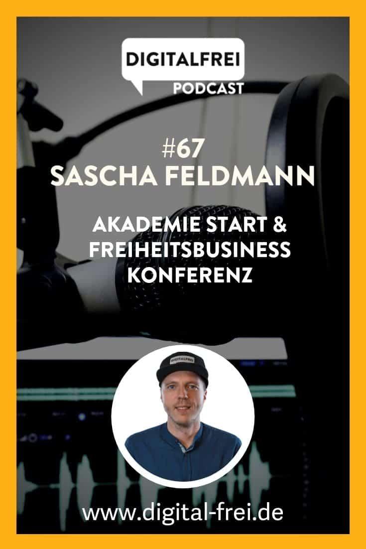 #67 – Sascha Feldmann  – Akademie Start & Freiheitsbusiness Konferenz
