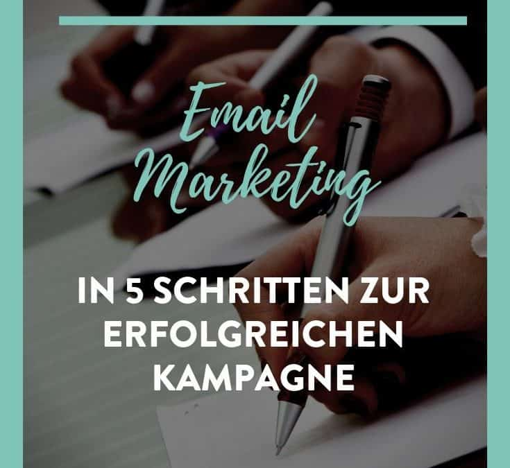 E Mail-Marketing: In 5 Schritten zur erfolgreichen Kampagne