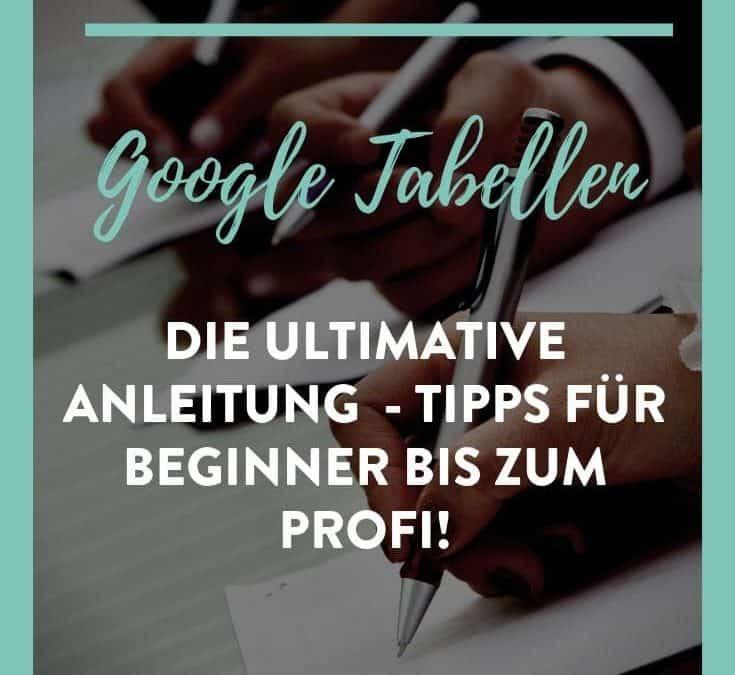 Die ultimative Anleitung für Google Tabellen – Tipps für Beginner bis zum Profi!