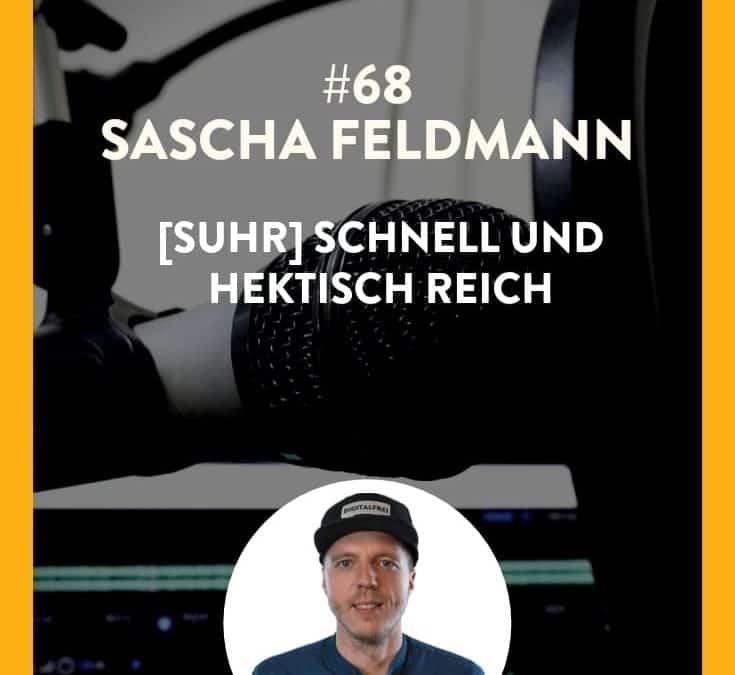 #68 – Sascha Feldmann – [SUHR] Schnell und hektisch reich