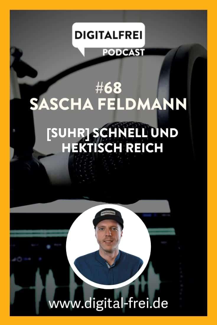 Sascha Feldmann im Digitalfrei Podcacst zum Thema Schnell und hektisch reich