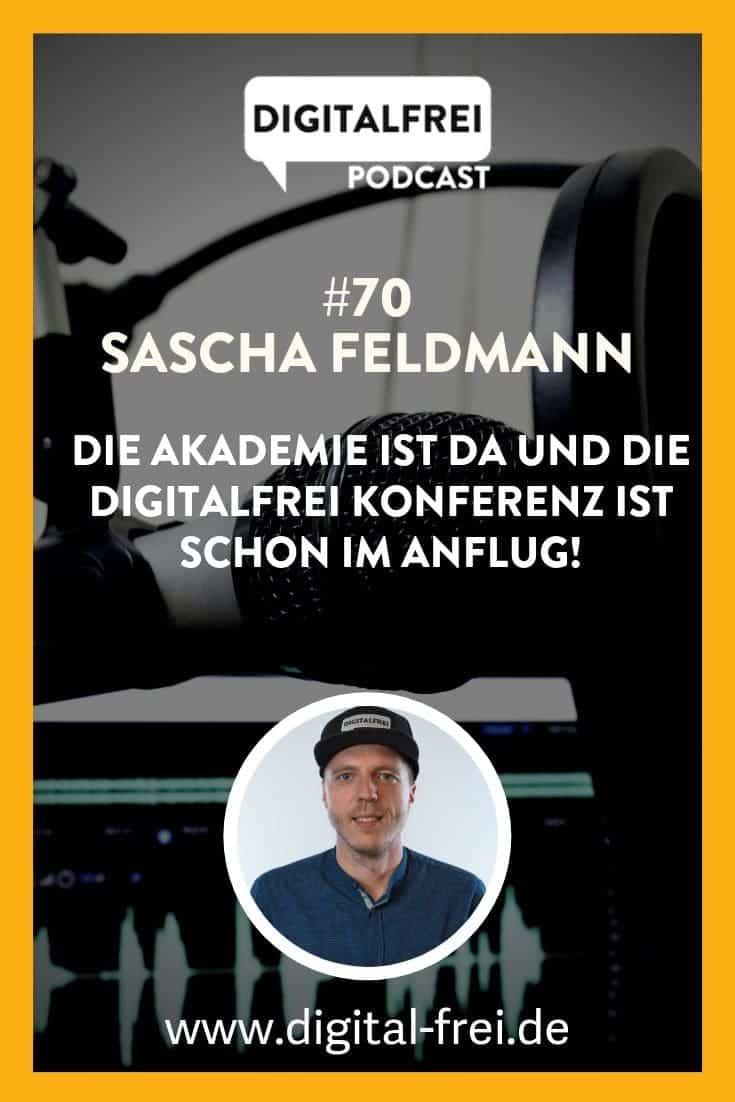 #70 – Sascha Feldmann – Die Akademie ist da und die DIGITALFREI Konferenz ist schon im Anflug!