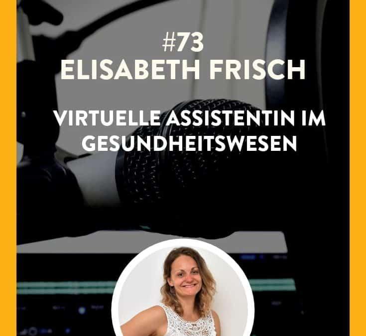 #73 – Elisabeth Frisch – VA im Gesundheitswesen
