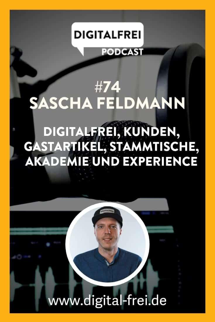 #74 – Sascha Feldmann – DIGITALFREI, Kunden, Gastartikel, Stammtische, Akademie und Experience