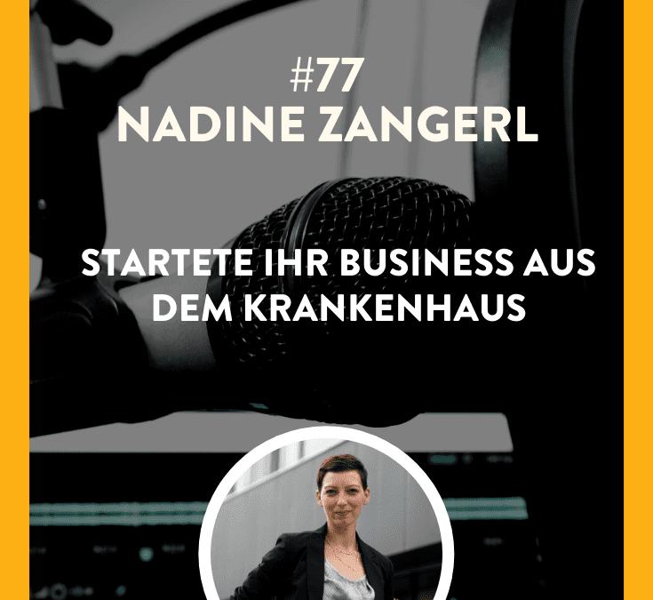 #77 – Nadine Zangerl – Startete ihr Business aus dem Krankenhaus