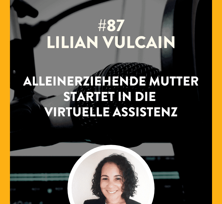 #87 – Lilian Vulcain – Alleinerziehende Mutter startet in die Virtuelle Assistenz