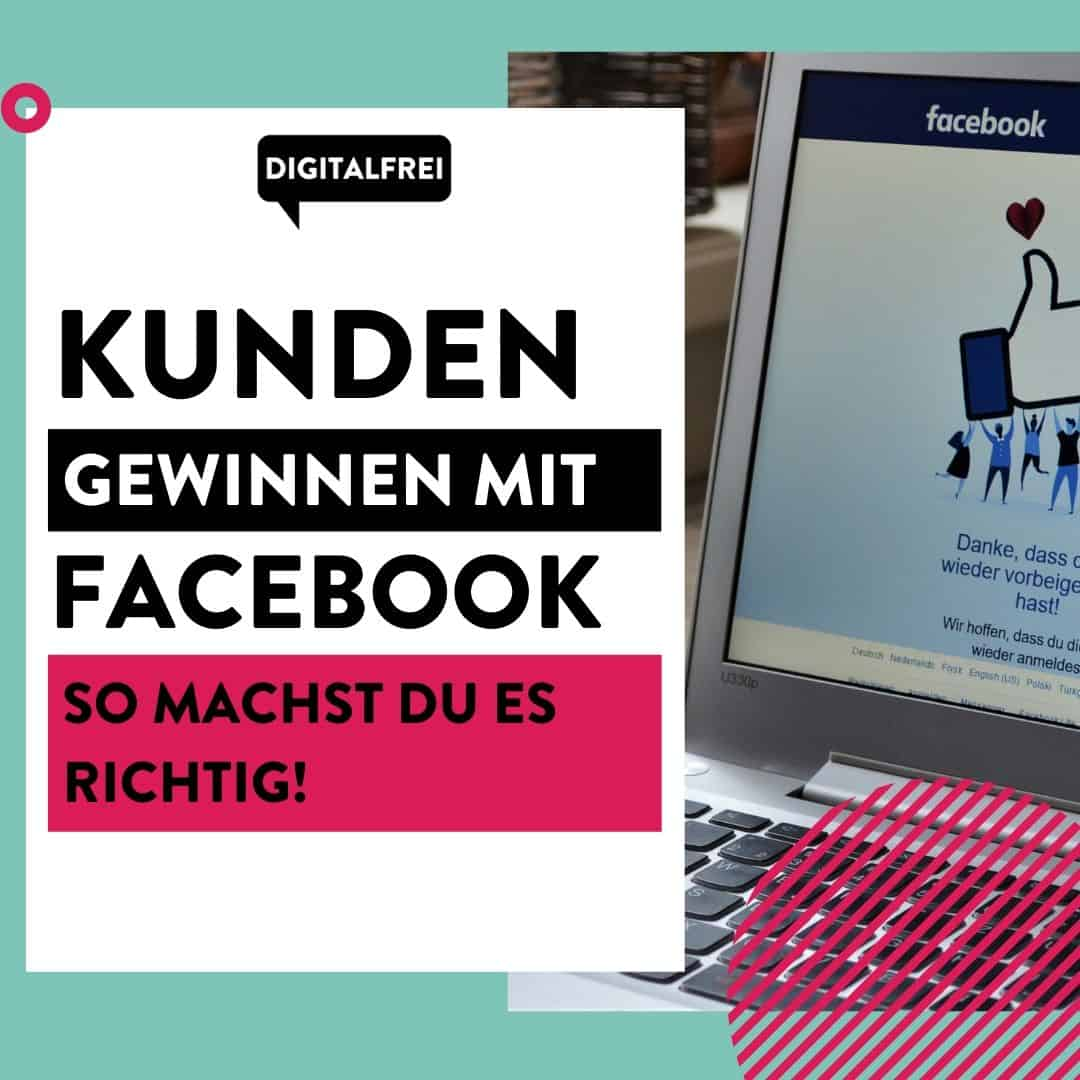 Kunden gewinnen mit Facebook – So machst du es richtig!