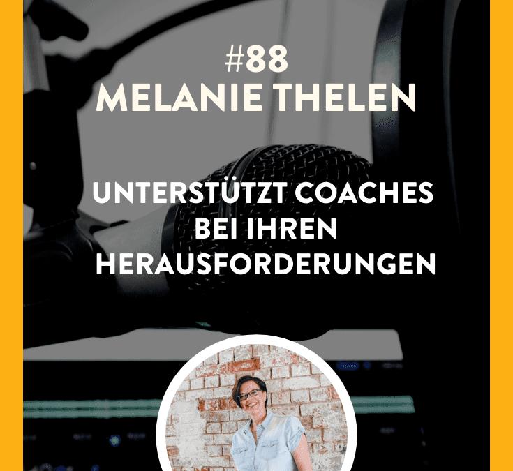 #88 – Melanie Thelen – Unterstützt Coaches bei ihren Herausforderungen
